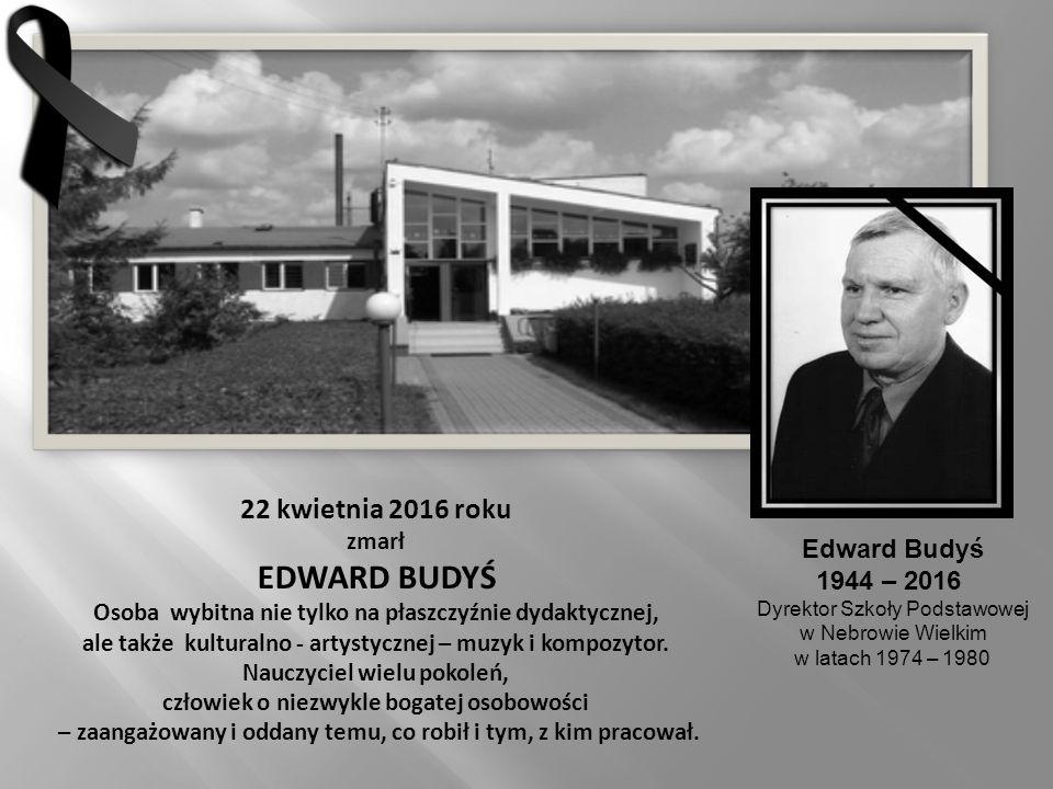 22 kwietnia 2016 roku zmarł EDWARD BUDYŚ Osoba wybitna nie tylko na płaszczyźnie dydaktycznej, ale także kulturalno - artystycznej – muzyk i kompozytor.