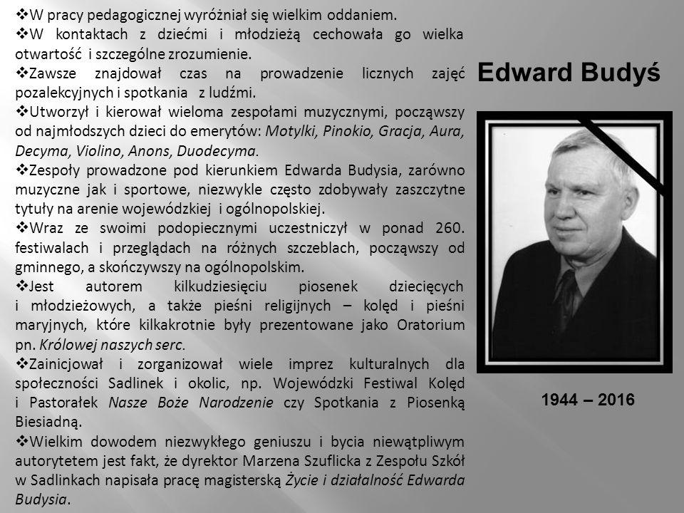Edward Budyś  W pracy pedagogicznej wyróżniał się wielkim oddaniem.  W kontaktach z dziećmi i młodzieżą cechowała go wielka otwartość i szczególne z
