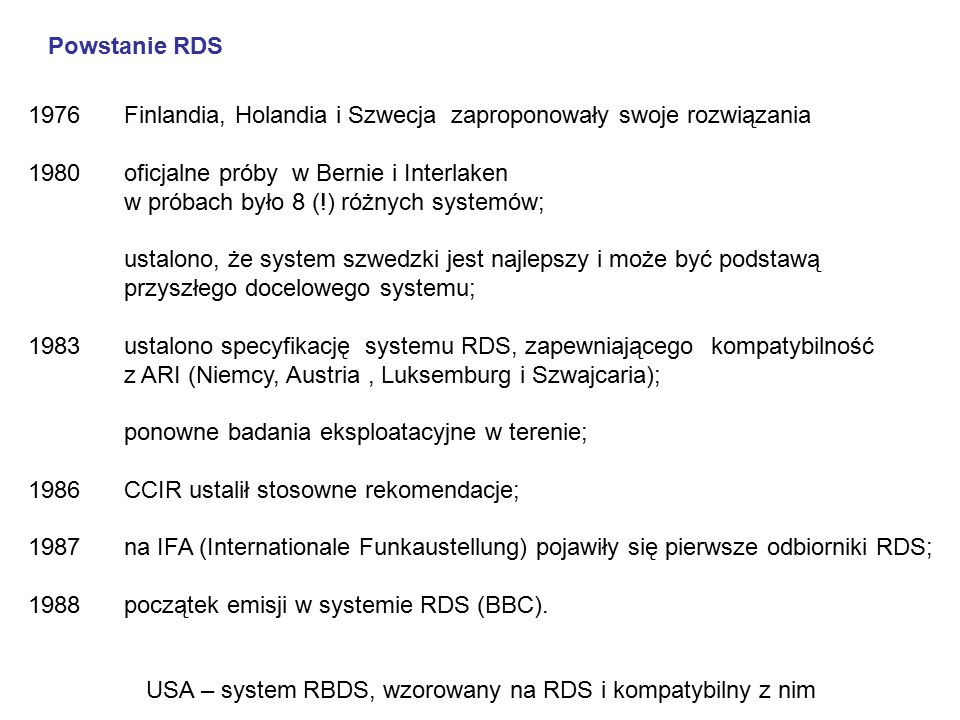 Powstanie RDS 1976 Finlandia, Holandia i Szwecja zaproponowały swoje rozwiązania 1980 oficjalne próby w Bernie i Interlaken w próbach było 8 (!) różny