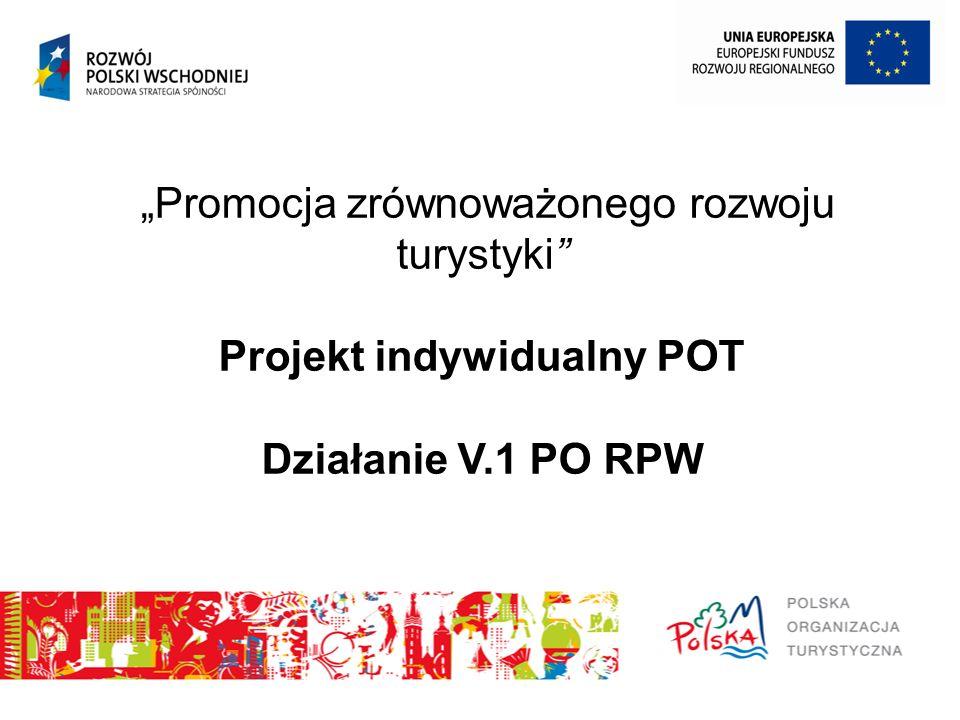 """""""Promocja zrównoważonego rozwoju turystyki Projekt indywidualny POT Działanie V.1 PO RPW"""