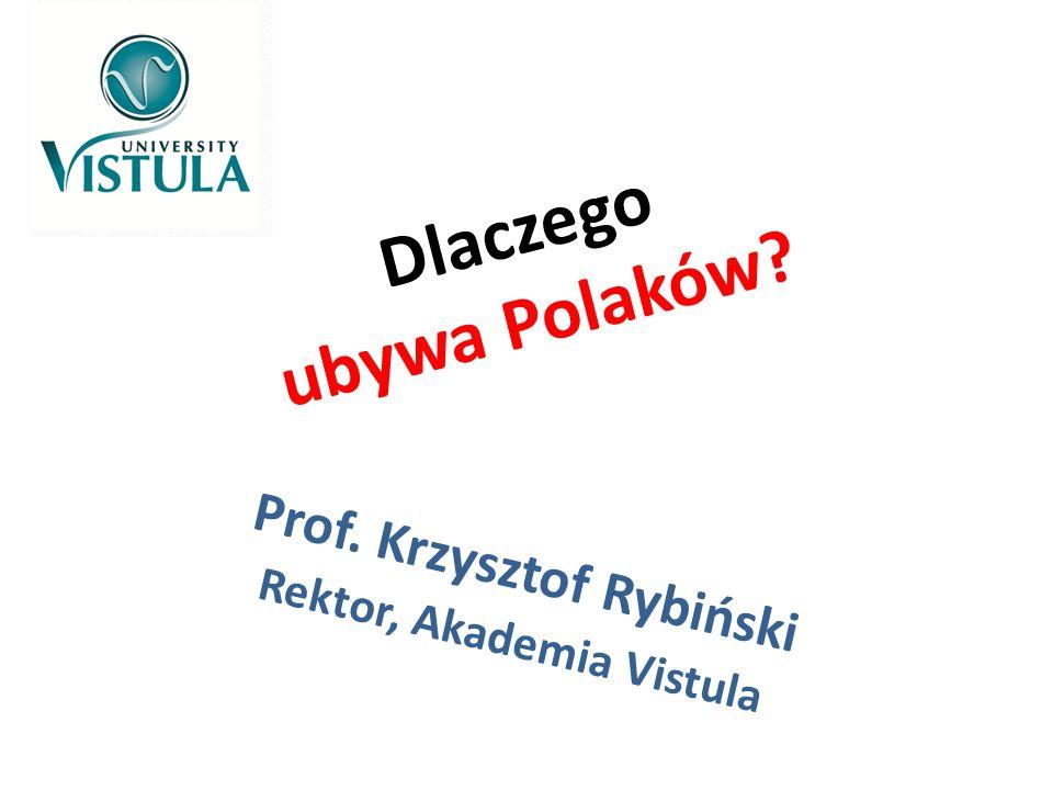 Dlaczego ubywa Polaków? Prof. Krzysztof Rybiński Rektor, Akademia Vistula