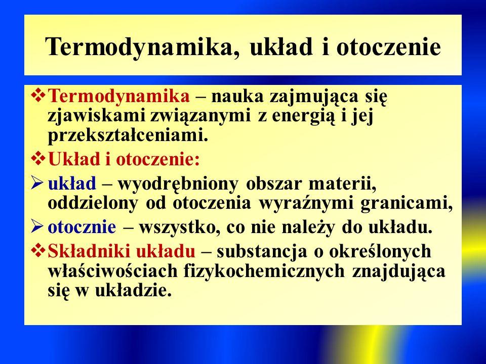 Termodynamika, układ i otoczenie  Termodynamika – nauka zajmująca się zjawiskami związanymi z energią i jej przekształceniami.