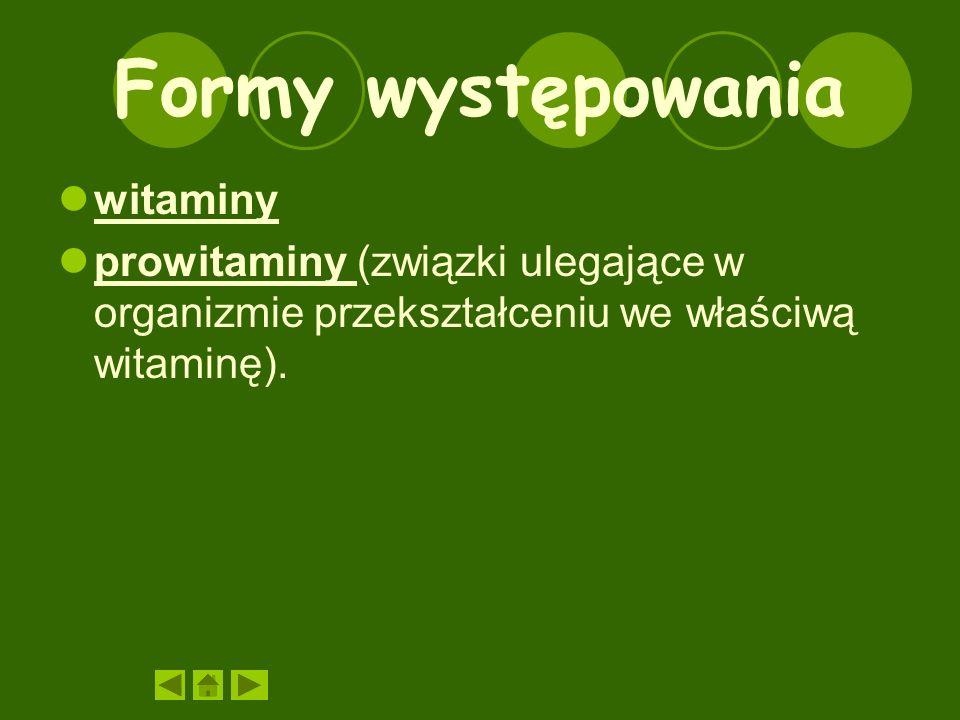 Formy występowania witaminy prowitaminy (związki ulegające w organizmie przekształceniu we właściwą witaminę).