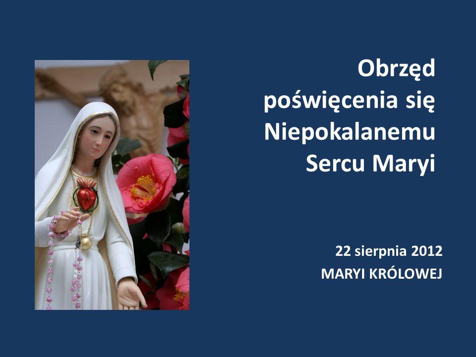 Obrzęd poświęcenia się Niepokalanemu Sercu Maryi 22 sierpnia 2012 MARYI KRÓLOWEJ