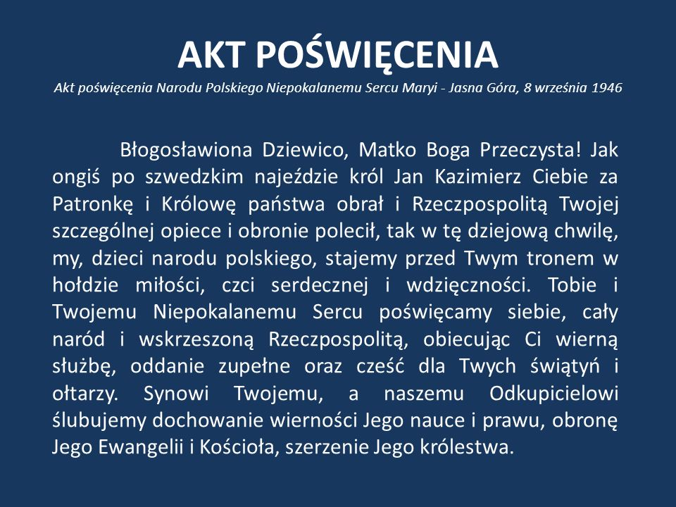 AKT POŚWIĘCENIA Akt poświęcenia Narodu Polskiego Niepokalanemu Sercu Maryi - Jasna Góra, 8 września 1946 Błogosławiona Dziewico, Matko Boga Przeczysta.