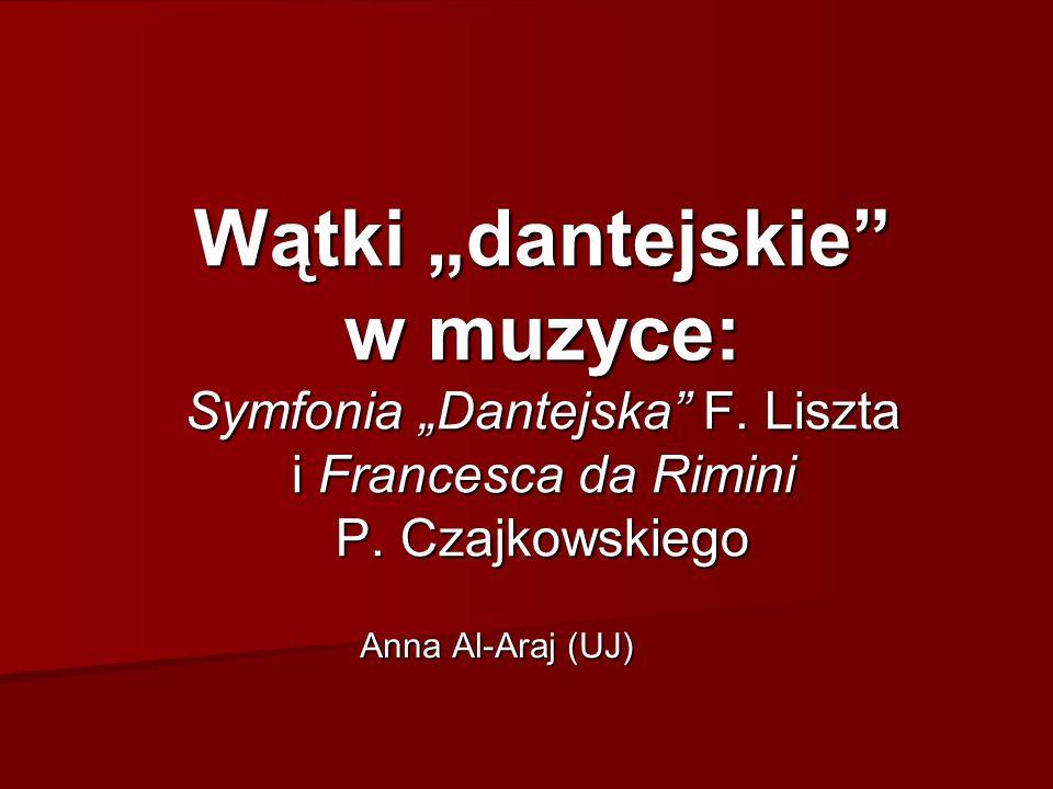 """Wątki """"dantejskie"""" w muzyce: Symfonia """"Dantejska"""" F. Liszta i Francesca da Rimini P. Czajkowskiego Anna Al-Araj (UJ)"""