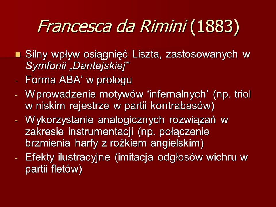 """Francesca da Rimini (1883) Silny wpływ osiągnięć Liszta, zastosowanych w Symfonii """"Dantejskiej"""" Silny wpływ osiągnięć Liszta, zastosowanych w Symfonii"""