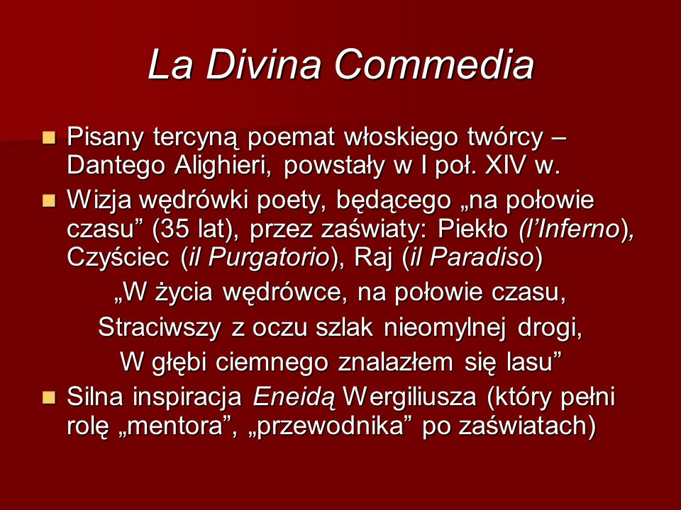 La Divina Commedia Pisany tercyną poemat włoskiego twórcy – Dantego Alighieri, powstały w I poł. XIV w. Pisany tercyną poemat włoskiego twórcy – Dante