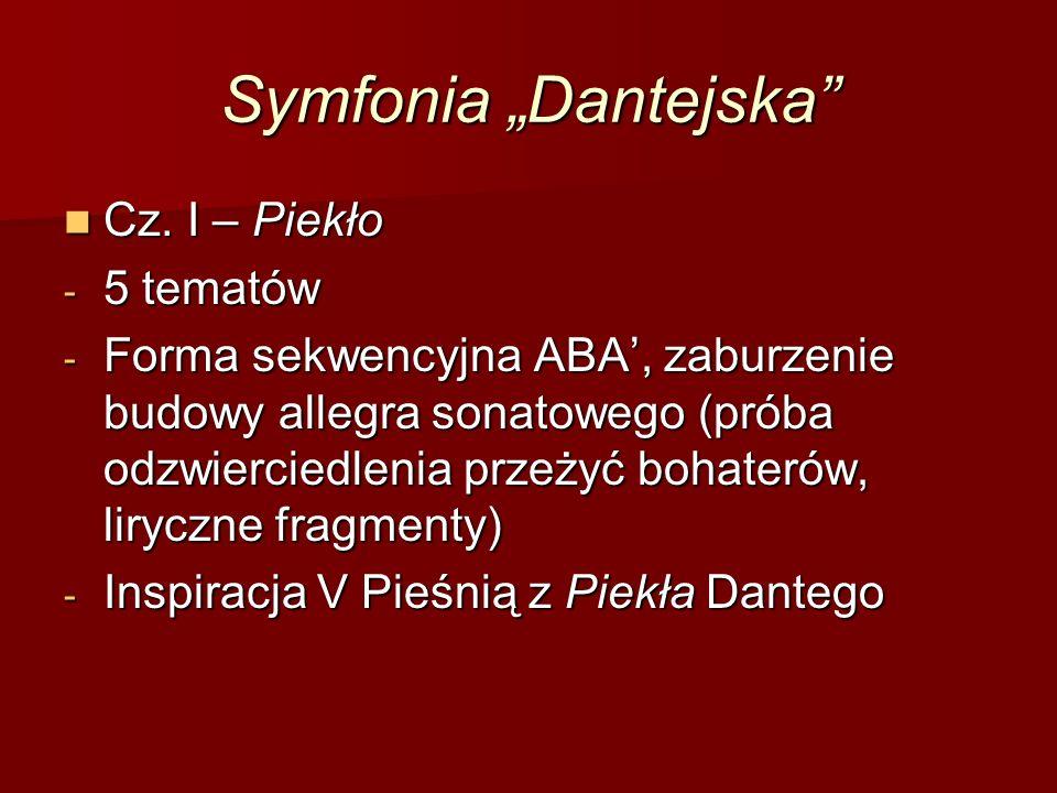 """Symfonia """"Dantejska"""" Cz. I – Piekło Cz. I – Piekło - 5 tematów - Forma sekwencyjna ABA', zaburzenie budowy allegra sonatowego (próba odzwierciedlenia"""