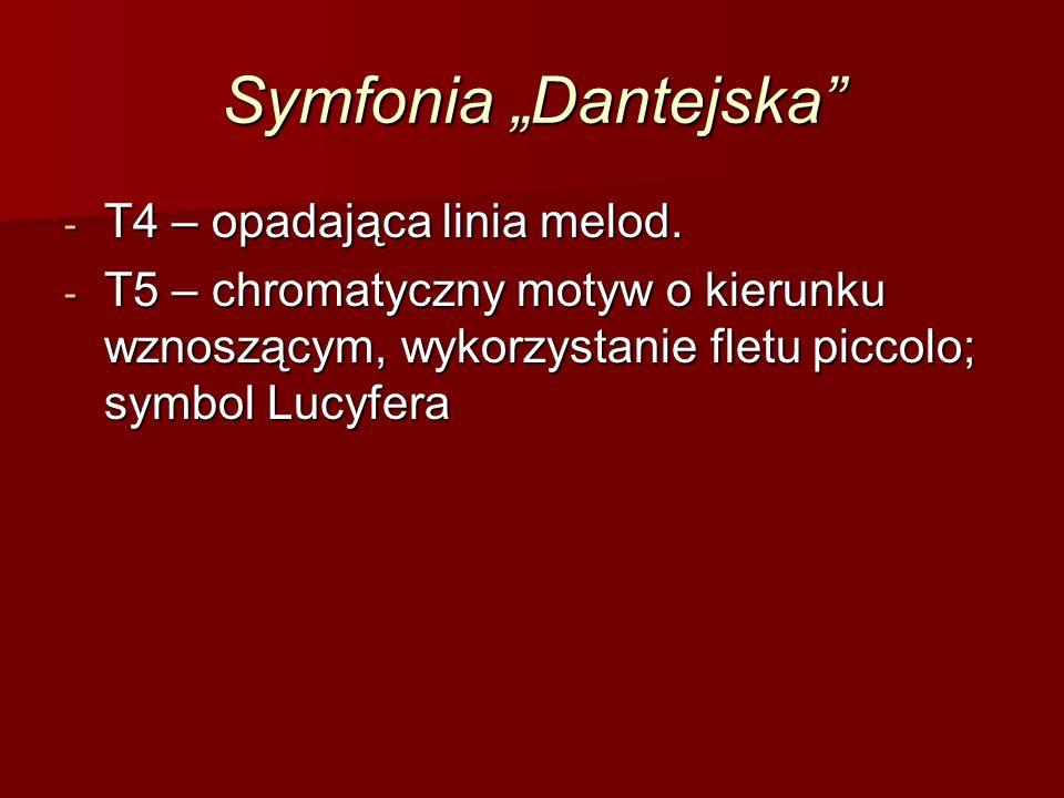 """Symfonia """"Dantejska"""" - T4 – opadająca linia melod. - T5 – chromatyczny motyw o kierunku wznoszącym, wykorzystanie fletu piccolo; symbol Lucyfera"""