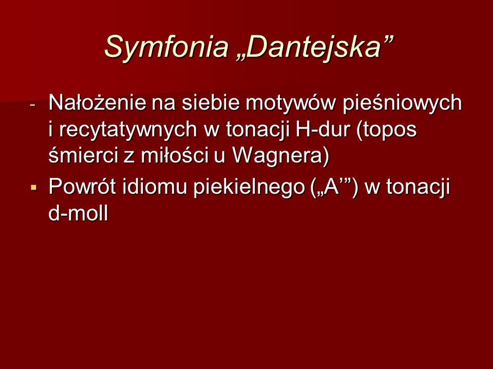 """Symfonia """"Dantejska - Nałożenie na siebie motywów pieśniowych i recytatywnych w tonacji H-dur (topos śmierci z miłości u Wagnera)  Powrót idiomu piekielnego (""""A' ) w tonacji d-moll"""