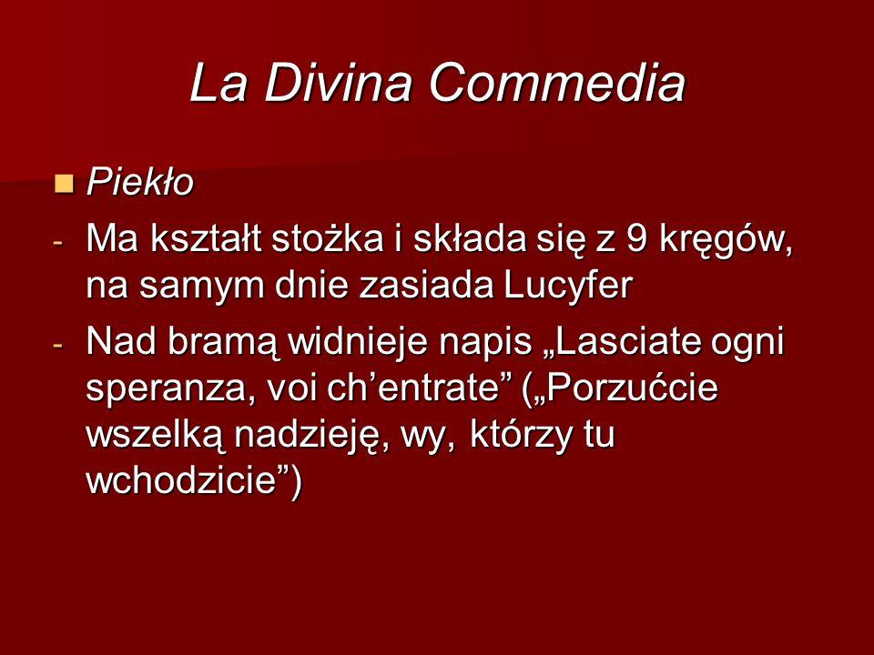 """Piekło Piekło - Ma kształt stożka i składa się z 9 kręgów, na samym dnie zasiada Lucyfer - Nad bramą widnieje napis """"Lasciate ogni speranza, voi ch'en"""
