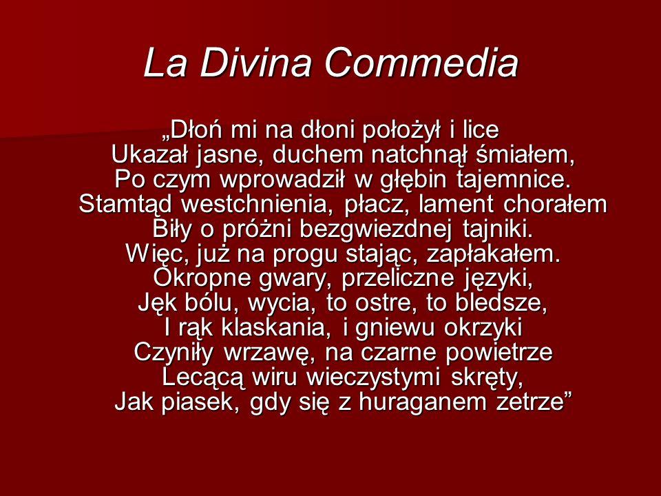 """La Divina Commedia """"Dłoń mi na dłoni położył i lice Ukazał jasne, duchem natchnął śmiałem, Po czym wprowadził w głębin tajemnice."""