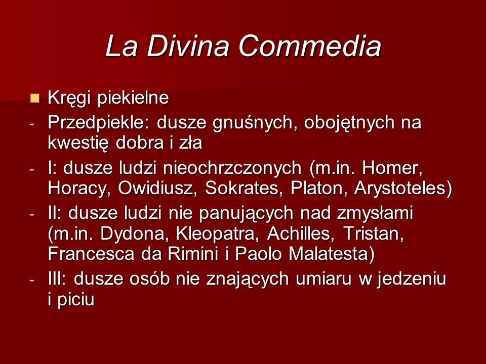 La Divina Commedia - IV: dusze skąpców i rozrzutników - V: dusze gniewnych, zazdrośników, leniwych i pesymistów - VI: dusze heretyków (m.in.