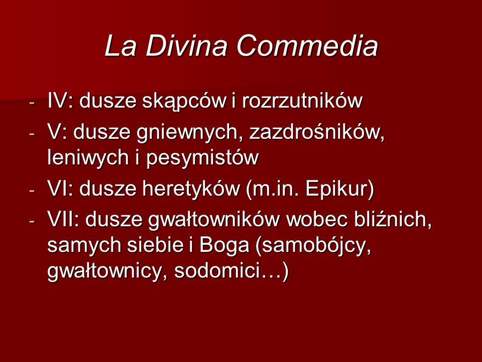 La Divina Commedia - IV: dusze skąpców i rozrzutników - V: dusze gniewnych, zazdrośników, leniwych i pesymistów - VI: dusze heretyków (m.in. Epikur) -
