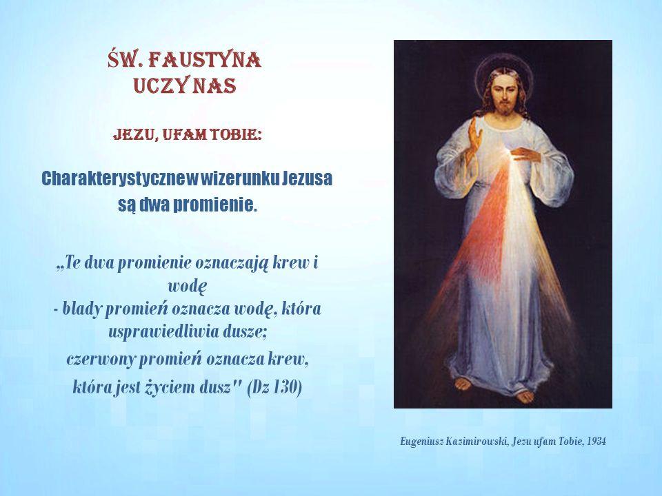 """Jezu, ufam Tobie: Charakterystyczne w wizerunku Jezusa są dwa promienie. """"Te dwa promienie oznaczaj ą krew i wod ę - blady promie ń oznacza wod ę, któ"""