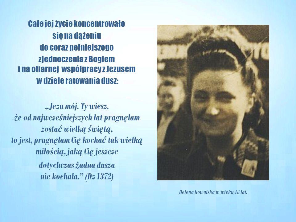 Helena Kowalska w wieku 18 lat. Całe jej życie koncentrowało się na dążeniu do coraz pełniejszego zjednoczenia z Bogiem i na ofiarnej współpracy z Jez