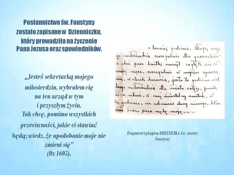 Fragment r ę kopisu DZIENNICZKA ś w. siostry Faustyny Posłannictwo św. Faustyny zostało zapisane w Dzienniczku, który prowadziła na życzenie Pana Jezu