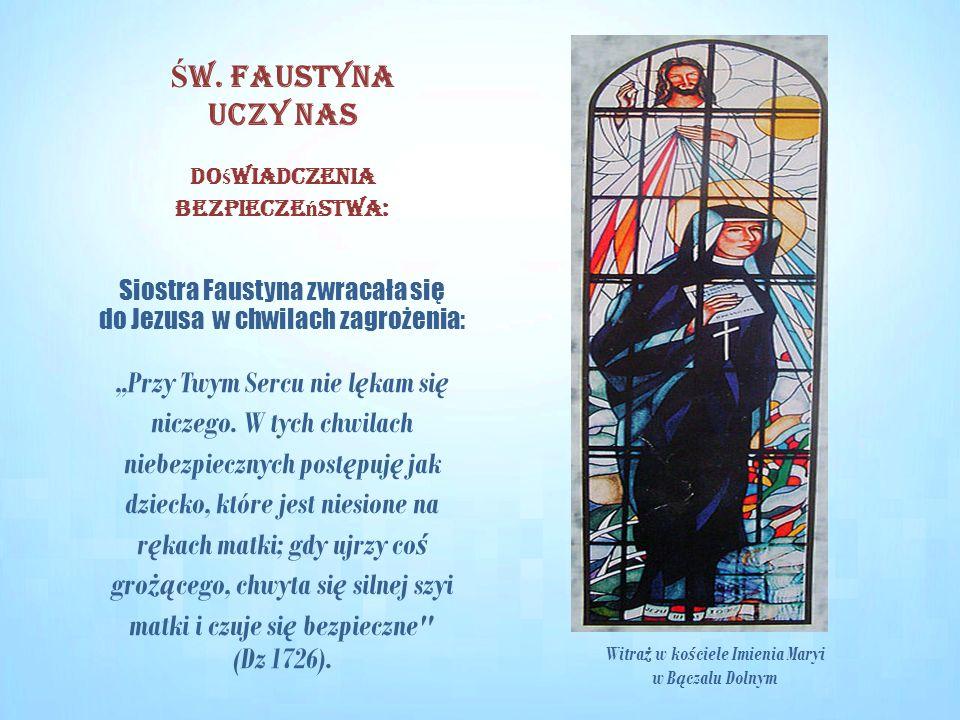 """Do ś wiadczenia bezpiecze ń stwa: Siostra Faustyna zwracała się do Jezusa w chwilach zagrożenia: """"Przy Twym Sercu nie l ę kam si ę niczego."""