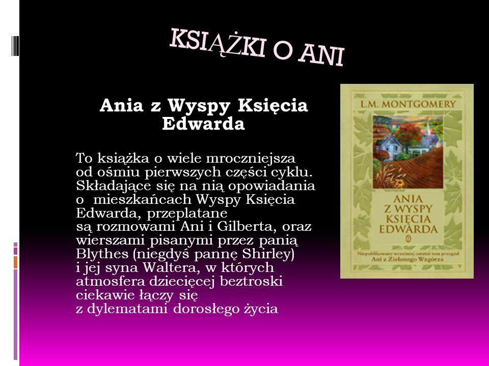 KSI ĄŻ KI O ANI Ania z Wyspy Księcia Edwarda To książka o wiele mroczniejsza od ośmiu pierwszych części cyklu.