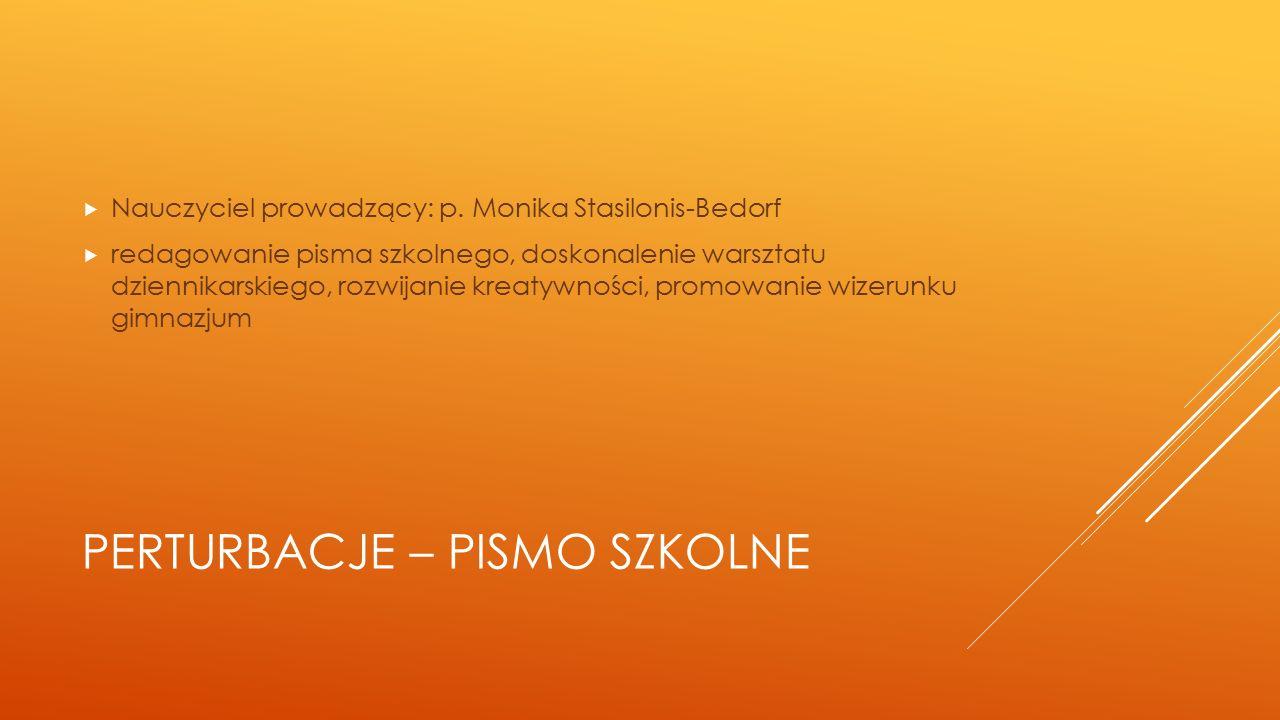 PERTURBACJE – PISMO SZKOLNE  Nauczyciel prowadzący: p. Monika Stasilonis-Bedorf  redagowanie pisma szkolnego, doskonalenie warsztatu dziennikarskieg