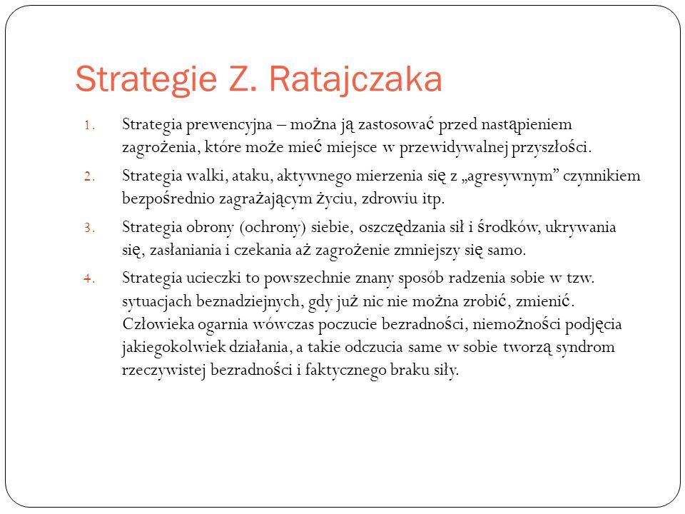 Strategie Z. Ratajczaka 1. Strategia prewencyjna – mo ż na j ą zastosowa ć przed nast ą pieniem zagro ż enia, które mo ż e mie ć miejsce w przewidywal
