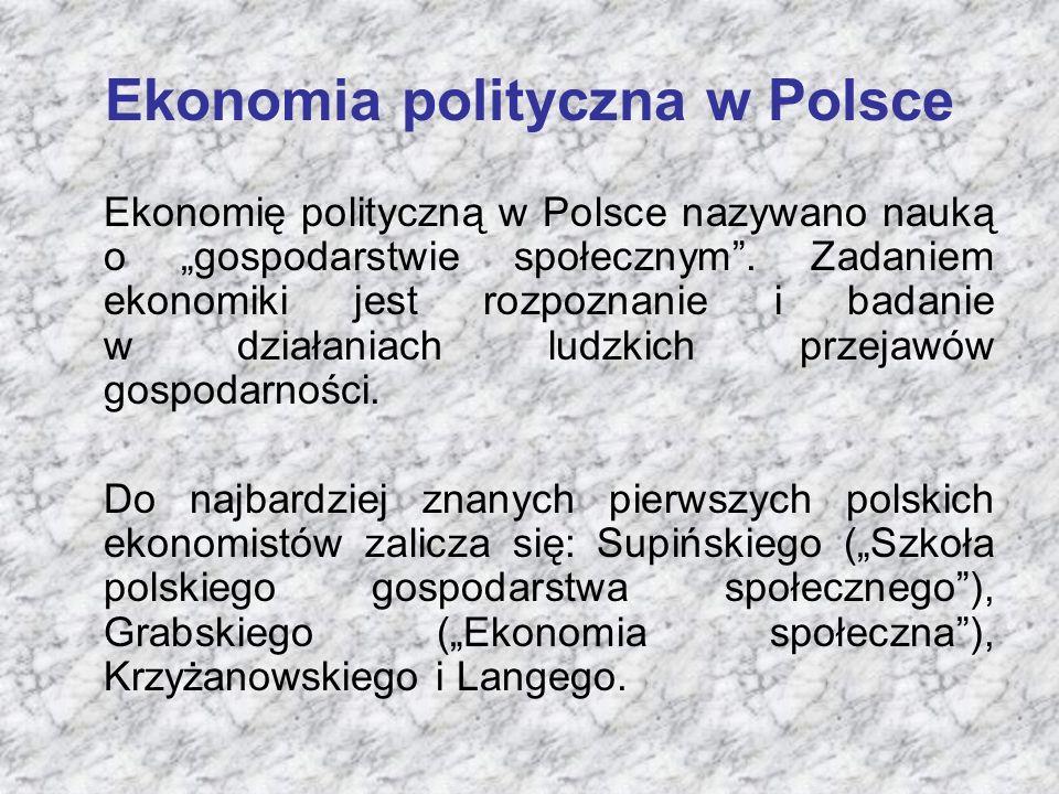 """Ekonomia polityczna w Polsce Ekonomię polityczną w Polsce nazywano nauką o """"gospodarstwie społecznym"""". Zadaniem ekonomiki jest rozpoznanie i badanie w"""