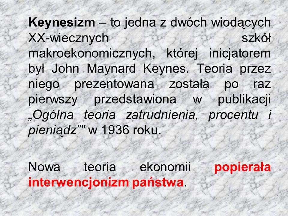 Keynesizm – to jedna z dwóch wiodących XX-wiecznych szkół makroekonomicznych, której inicjatorem był John Maynard Keynes. Teoria przez niego prezentow