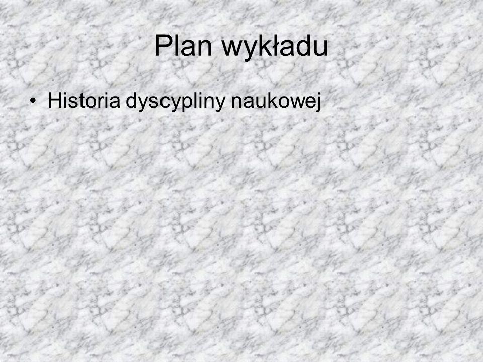 Plan wykładu Historia dyscypliny naukowej