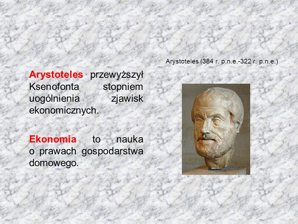 Arystoteles przewyższył Ksenofonta stopniem uogólnienia zjawisk ekonomicznych. Ekonomia to nauka o prawach gospodarstwa domowego. Arystoteles (384 r.