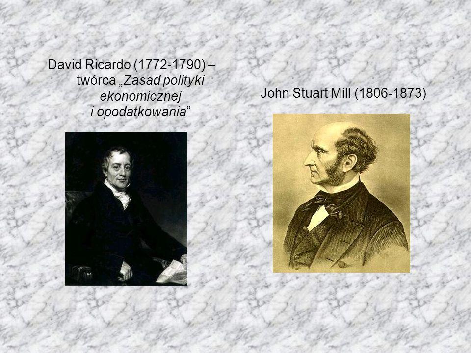 """David Ricardo (1772-1790) – twórca """"Zasad polityki ekonomicznej i opodatkowania"""" John Stuart Mill (1806-1873)"""