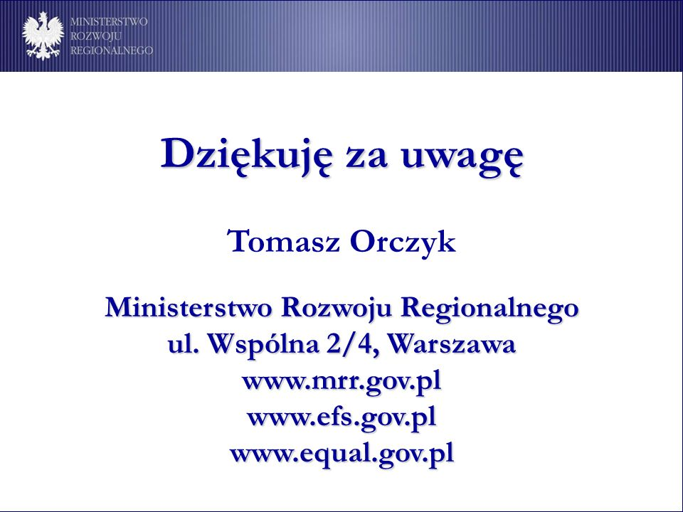 Dziękuję za uwagę Tomasz Orczyk Ministerstwo Rozwoju Regionalnego ul.