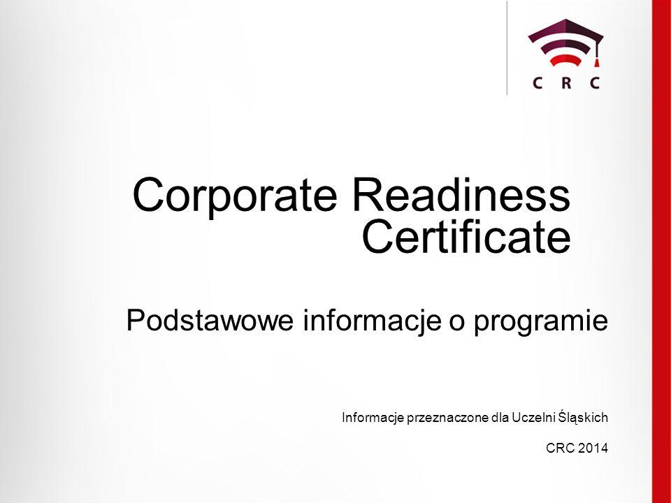 Corporate Readiness Certificate Podstawowe informacje o programie Informacje przeznaczone dla Uczelni Śląskich CRC 2014