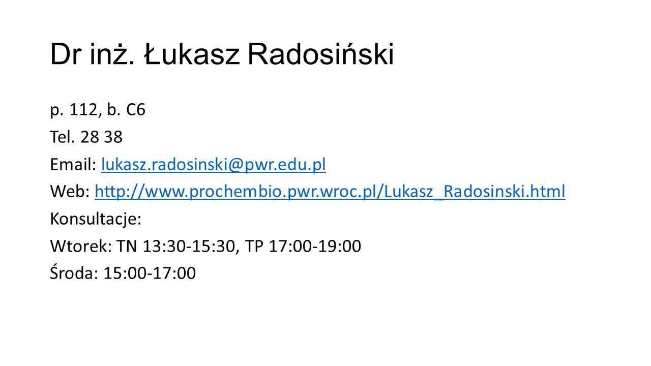 Dr inż. Łukasz Radosiński p. 112, b. C6 Tel. 28 38 Email: lukasz.radosinski@pwr.edu.pllukasz.radosinski@pwr.edu.pl Web: http://www.prochembio.pwr.wroc
