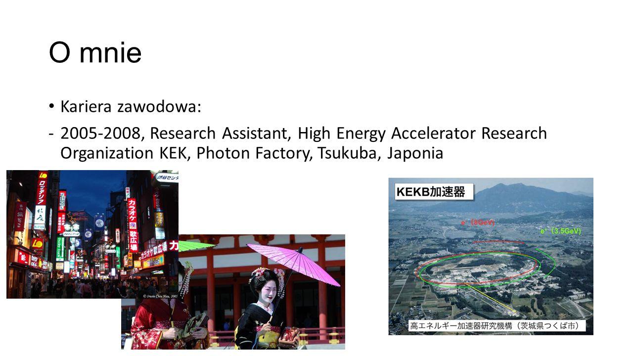 O mnie Kariera zawodowa: -2005-2008, Research Assistant, High Energy Accelerator Research Organization KEK, Photon Factory, Tsukuba, Japonia -2006-2008, Consultant, PM, Toyoink, Tsukuba, Japonia,