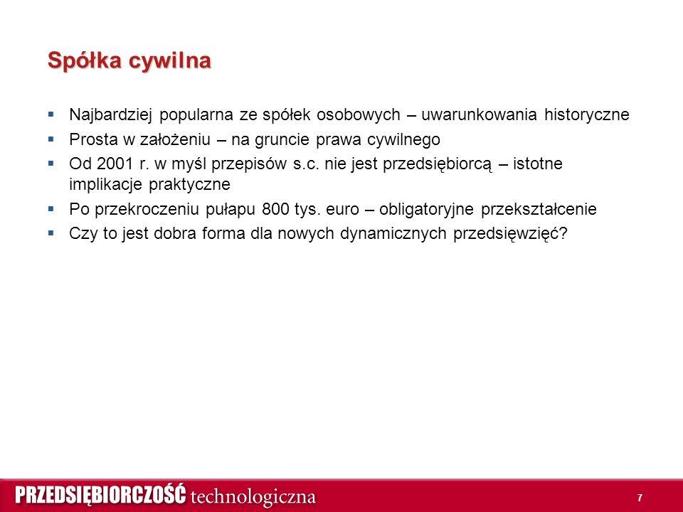 7 Spółka cywilna  Najbardziej popularna ze spółek osobowych – uwarunkowania historyczne  Prosta w założeniu – na gruncie prawa cywilnego  Od 2001 r.