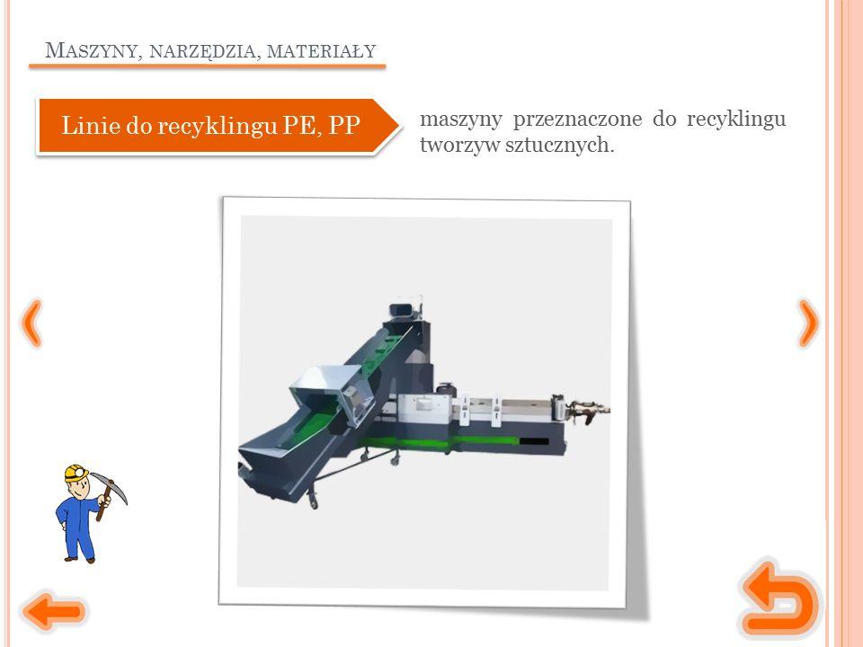 M ASZYNY, NARZĘDZIA, MATERIAŁY maszyny przeznaczone do recyklingu tworzyw sztucznych. Linie do recyklingu PE, PP
