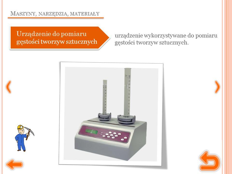 M ASZYNY, NARZĘDZIA, MATERIAŁY urządzenie wykorzystywane do pomiaru gęstości tworzyw sztucznych. Urządzenie do pomiaru g ęstości tworzyw sztucznych