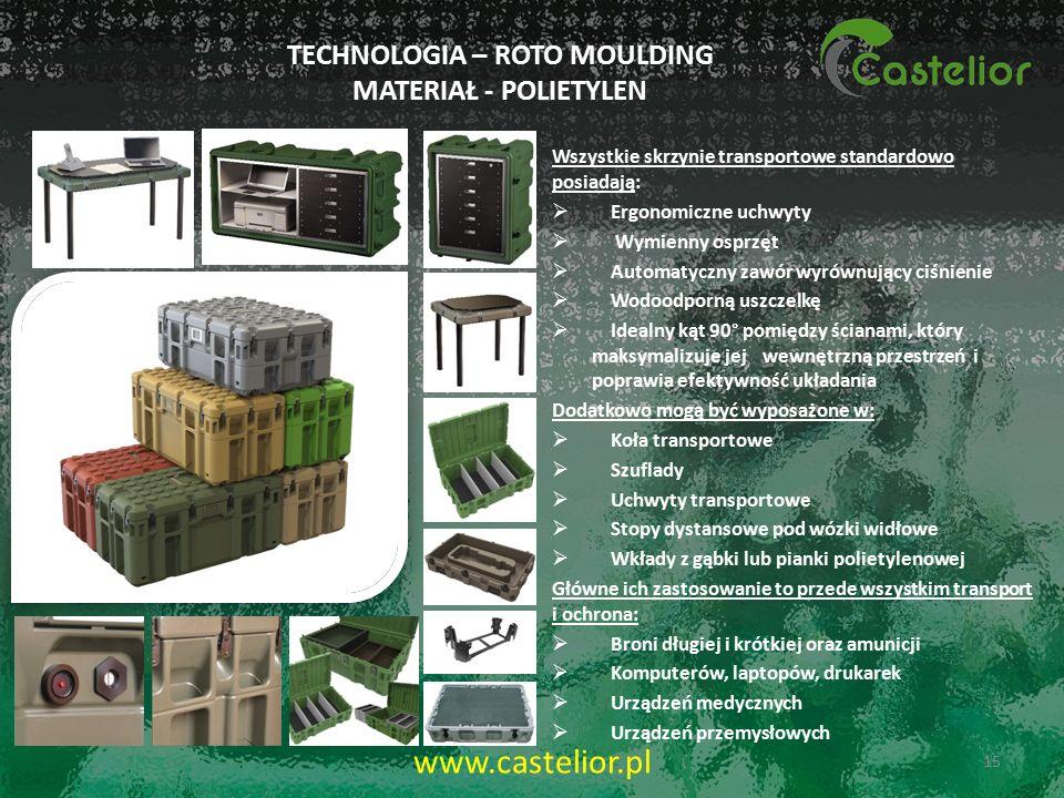 TECHNOLOGIA – ROTO MOULDING MATERIAŁ - POLIETYLEN Wszystkie skrzynie transportowe standardowo posiadają:  Ergonomiczne uchwyty  Wymienny osprzęt  Automatyczny zawór wyrównujący ciśnienie  Wodoodporną uszczelkę  Idealny kąt 90° pomiędzy ścianami, który maksymalizuje jej wewnętrzną przestrzeń i poprawia efektywność układania Dodatkowo mogą być wyposażone w:  Koła transportowe  Szuflady  Uchwyty transportowe  Stopy dystansowe pod wózki widłowe  Wkłady z gąbki lub pianki polietylenowej Główne ich zastosowanie to przede wszystkim transport i ochrona:  Broni długiej i krótkiej oraz amunicji  Komputerów, laptopów, drukarek  Urządzeń medycznych  Urządzeń przemysłowych 15 www.castelior.pl