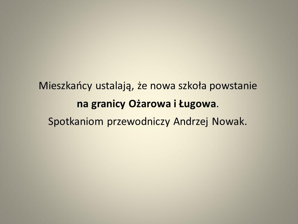 Mieszkańcy ustalają, że nowa szkoła powstanie na granicy Ożarowa i Ługowa. Spotkaniom przewodniczy Andrzej Nowak.