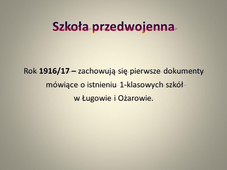Rok 1916/17 – zachowują się pierwsze dokumenty mówiące o istnieniu 1-klasowych szkół mówiące o istnieniu 1-klasowych szkół w Ługowie i Ożarowie.