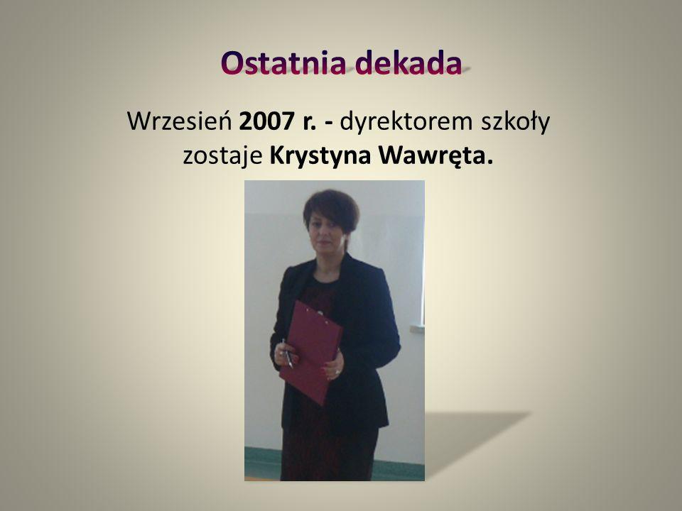 Wrzesień 2007 r. - dyrektorem szkoły zostaje Krystyna Wawręta.