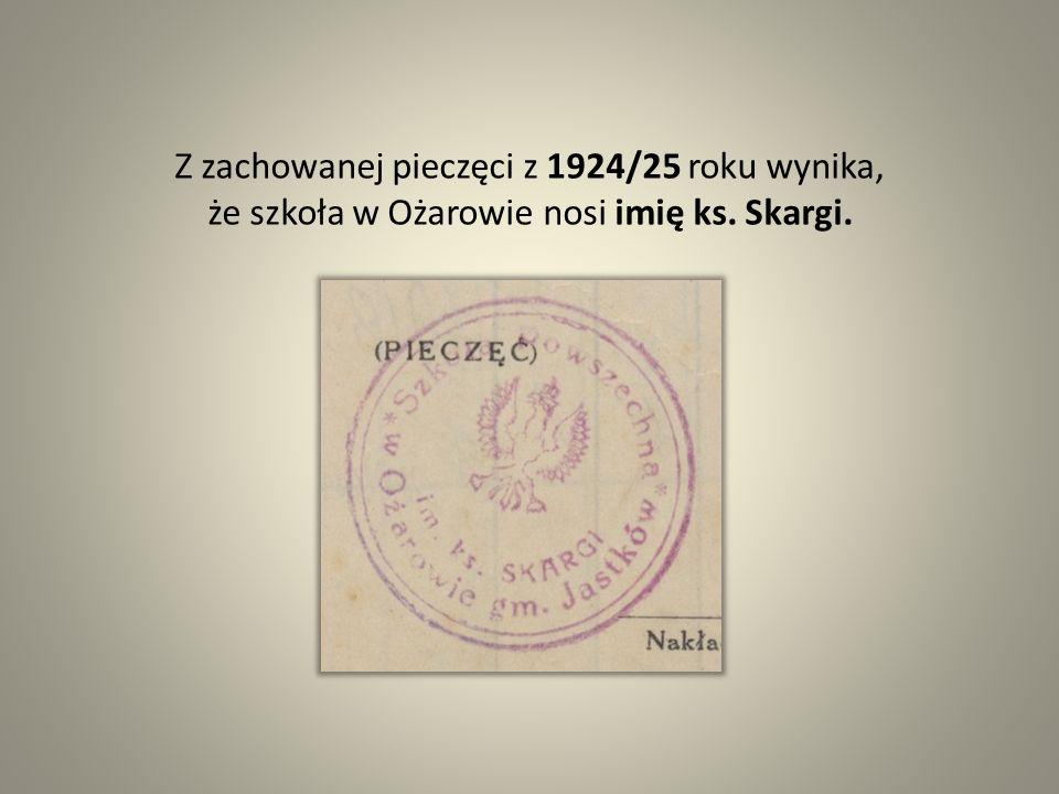 Z zachowanej pieczęci z 1924/25 roku wynika, że szkoła w Ożarowie nosi imię ks. Skargi.