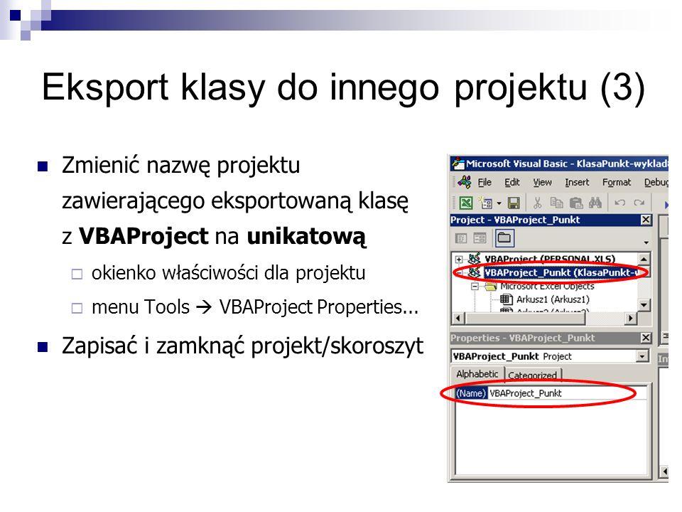 Eksport klasy do innego projektu (3) Zmienić nazwę projektu zawierającego eksportowaną klasę z VBAProject na unikatową  okienko właściwości dla projektu  menu Tools  VBAProject Properties...