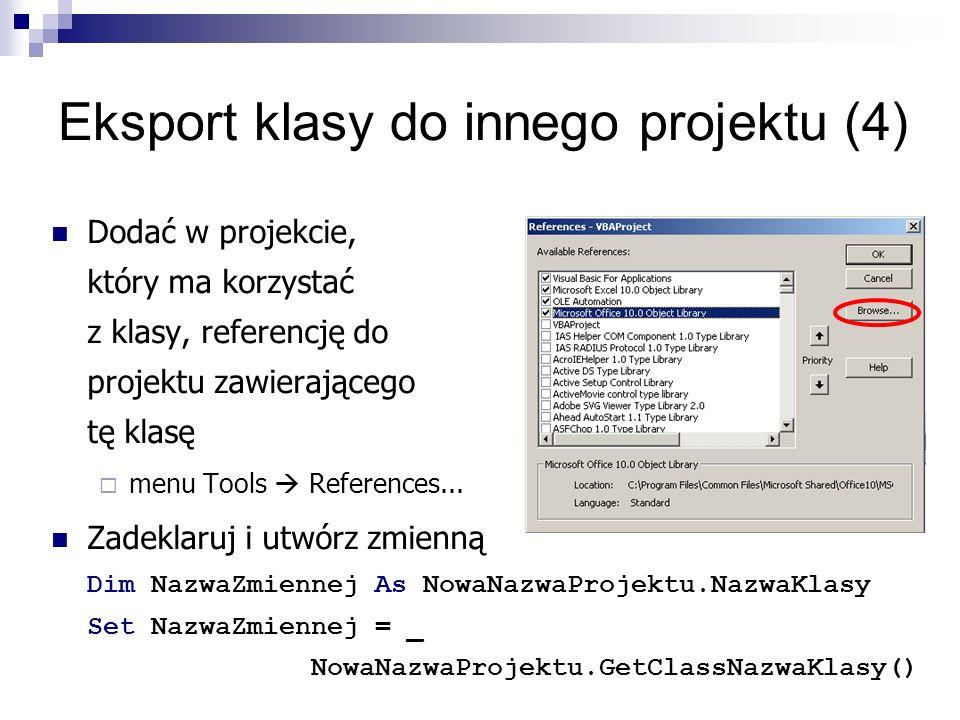 Eksport klasy do innego projektu (4) Dodać w projekcie, który ma korzystać z klasy, referencję do projektu zawierającego tę klasę  menu Tools  References...