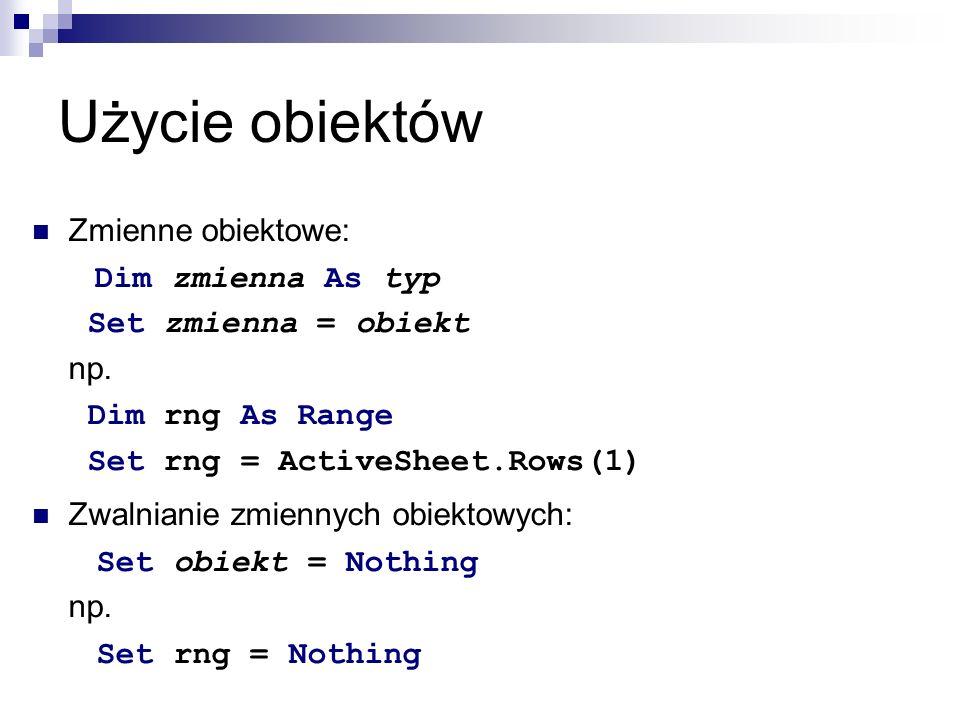 Użycie obiektów Porównywanie zmiennych obiektowych: If obiekt1 Is obiekt2 Then np.: If rng Is rng2 Then If rng Is Nothing Then
