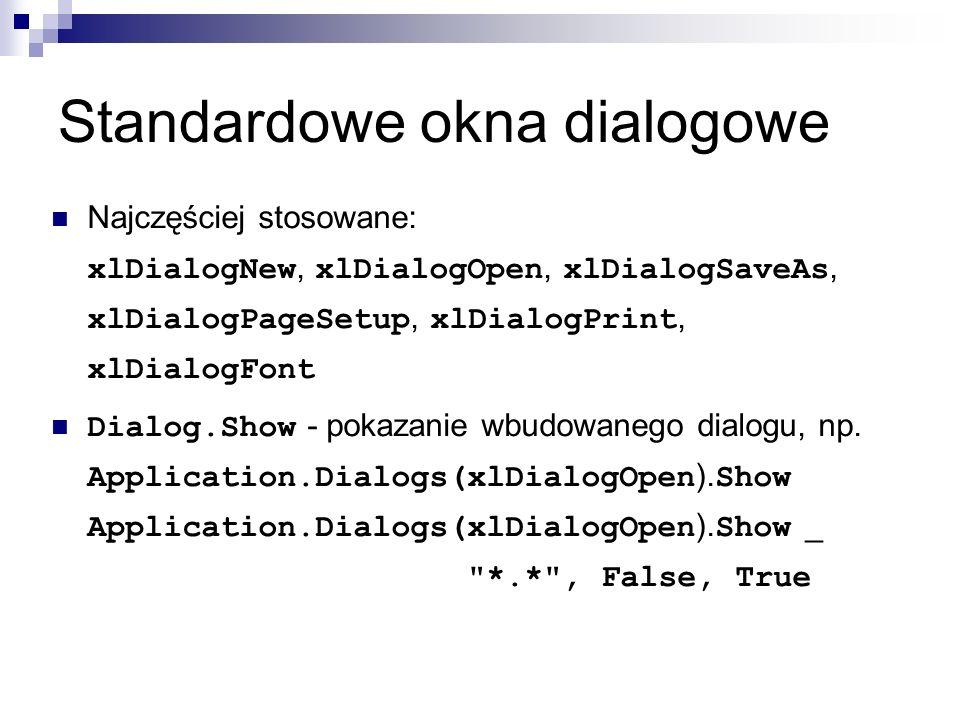 Standardowe okna dialogowe Najczęściej stosowane: xlDialogNew, xlDialogOpen, xlDialogSaveAs, xlDialogPageSetup, xlDialogPrint, xlDialogFont Dialog.Show - pokazanie wbudowanego dialogu, np.