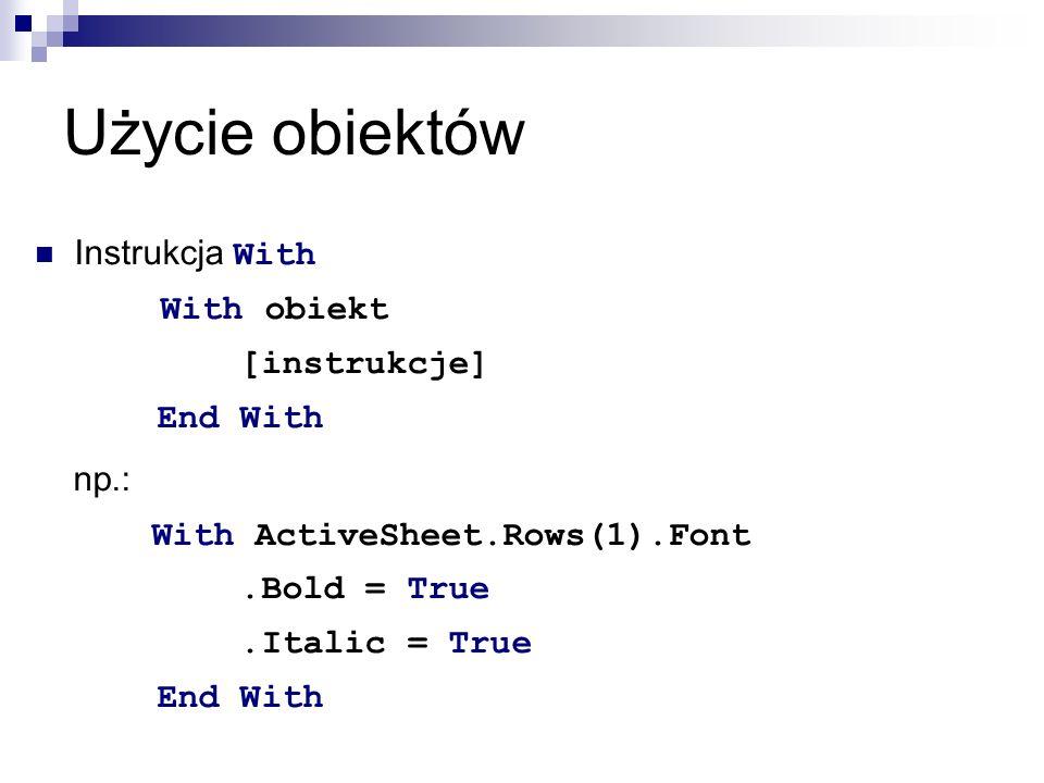 Kolekcje Kolekcje to grupy obiektów tego samego typu Przykład Rows - zbiór wszystkich wierszy danego arkusza (jako obiekty typu Range ) każdy otwarty arkusz ma dokładnie jedną kolekcję Rows potocznie: Rows zawiera wszystkie wiersze arkusza odwołanie do wierszy aktualnego arkusza: ActiveSheet.Rows odwołanie do pierwszego wiersza: Rows(1)