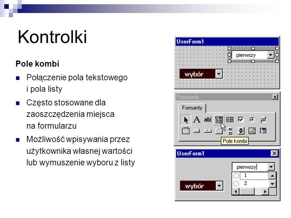 Kontrolki Pole kombi Połączenie pola tekstowego i pola listy Często stosowane dla zaoszczędzenia miejsca na formularzu Możliwość wpisywania przez użytkownika własnej wartości lub wymuszenie wyboru z listy