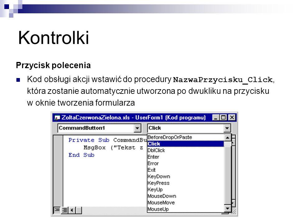 Kontrolki Przycisk polecenia Kod obsługi akcji wstawić do procedury NazwaPrzycisku_Click, która zostanie automatycznie utworzona po dwukliku na przycisku w oknie tworzenia formularza